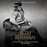 Seth Kinman: The Life and Legacy of the Famous Californian Mountain Man, Charles River Editors