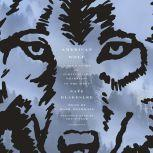 American Wolf A True Story of Survival and Obsession in the West, Nate Blakeslee