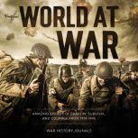 World at War: Amazing Stories of Bravery, Survival and Courage from 1914-1945, War History Journals