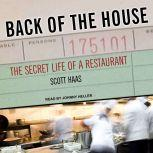 Back of the House The Secret Life of a Restaurant, Scott Haas