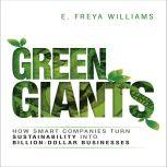 Green Giants How Smart Companies Turn Sustainability into Billion-Dollar Businesses, E. Freya Williams