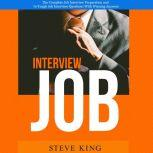 Job Interview: The Complete Job Interview Preparation and 70 Tough Job Interview Questions With Winning Answers, Steve King