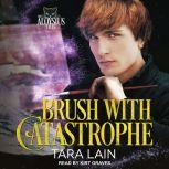 Brush with Catastrophe, Tara Lain