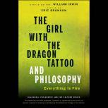 The Girl with the Dragon Tattoo and Philosophy Everything Is Fire, Eric Bronson