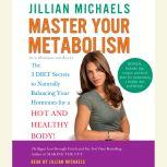 Master Your Metabolism The 3 Diet Secrets to Naturally Balancing Your Hormones for a Hot and Healthy Body!, Jillian Michaels