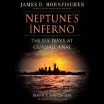 Neptune's Inferno The U.S. Navy at Guadalcanal, James D. Hornfischer