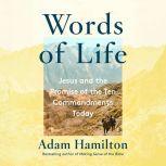 Words of Life Seeing the Ten Commandments Through the Eyes of Jesus, Adam Hamilton