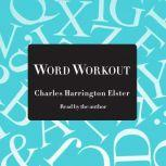 Word Workout Building a Muscular Vocabularly in 10 Easy Steps, Charles Harrington Elster