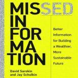 Missed Information Better Information for Building a Wealthier, More Sustainable Future, David Sarokin