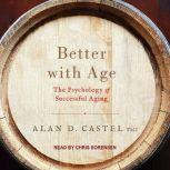Better with Age The Psychology of Successful Aging, PhD Castel