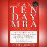 The Ten-Day MBA 4th Ed. A Step-by-Step Guide to Mastering the Skills Taught In America's Top Business Schools, Steven A. Silbiger