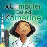 A Computer Called Katherine How Katherine Johnson Helped Put America on the Moon, Suzanne Slade
