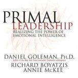 Primal Leadership Realizing the Power of Emotional Intelligence, Prof. Daniel Goleman, Ph.D.