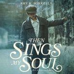 Then Sings My Soul, Amy K. Sorrells