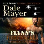 Flynn's Firecracker Book 5: Heroes For Hire, Dale Mayer