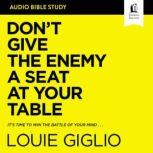 Don't Give the Enemy a Seat at Your Table: Audio Bible Studies It's Time to Win the Battle of Your Mind, Louie Giglio
