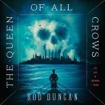 The Queen of All Crows, Rod Duncan