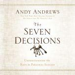 The Seven Decisions Understanding the Keys to Personal Success, Andy Andrews