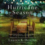 Hurricane Season A Southern Novel of Two Sisters and the Storms They Must Weather, Lauren K. Denton