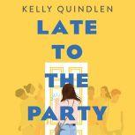 Late to the Party, Kelly Quindlen