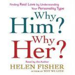 Why Him? Why Her? Understanding Your Personality Type and Finding th, Helen Fisher