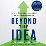 Beyond the Idea How to Execute Innovation in Any Organization, Vijay Govindarajan