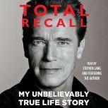 Total Recall My Unbelievably True Life Story, Arnold Schwarzenegger