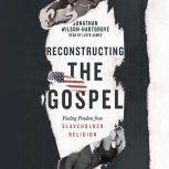 Reconstructing the Gospel Finding Freedom from Slaveholder Religion, Jonathan Wilson-Hartgrove