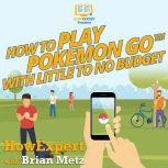 How To Play Pokemon Go With Little To No Budget, HowExpert