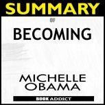 Summary of Becoming by Michelle Obama, BOOK ADDICT