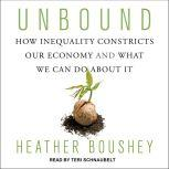 Unbound How Inequality Constricts Our Economy and What We Can Do about It, Heather Boushey