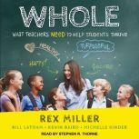 WHOLE What Teachers Need to Help Students Thrive, Kevin Baird