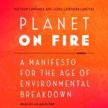 Planet on Fire A Manifesto for the Age of Environmental Breakdown, Matthew Lawrence