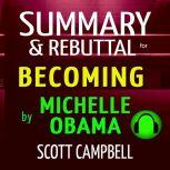 Summary & Rebuttal for Becoming by Michelle Obama, Scott Campbell