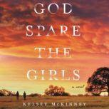God Spare the Girls A Novel, Kelsey McKinney
