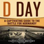 D Day A Captivating Guide to the Battle for Normandy, Captivating History
