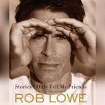 Stories I Only Tell My Friends An Autobiography, Rob Lowe