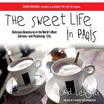 The Sweet Life in Paris Delicious Adventures in the World's Most Glorious---and Perplexing---City, David Lebovitz
