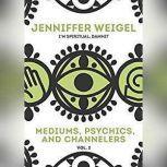 Mediums, Psychics, and Channelers, Vol. 2, Jenniffer Weigel