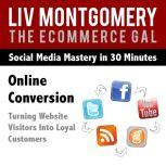 Online Conversion Turning Website Visitors Into Loyal Customers, Liv Montgomery