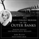 The Lost Colony Murder on the Outer Banks Seeking Justice for Brenda Joyce Holland, John Railey