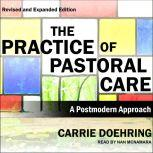 The Practice of Pastoral Care, Revised and Expanded Edition A Postmodern Approach, Carrie Doehring
