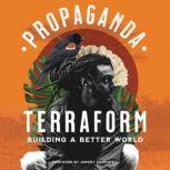 Terraform Building a Better World, Propaganda