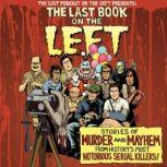 The Last Book on the Left Stories of Murder and Mayhem from History's Most Notorious Serial Killers, Ben Kissel