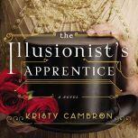 The Illusionist's Apprentice, Kristy Cambron