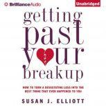 Getting Past Your Breakup How to Turn a Devastating Loss into the Best Thing That Ever Happened to You, Susan J. Elliott
