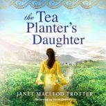 The Tea Planter's Daughter, Janet MacLeod Trotter