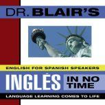 Dr. Blair's Ingles in No Time The Revolutionary New Language Instruction Method That's Proven to Work!, Robert Blair