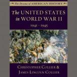 The United States in World War II 1941-1945, Christopher Collier; James Lincoln Collier