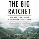 The Big Ratchet How Humanity Thrives in the Face of Natural Crisis, Ruth Defries